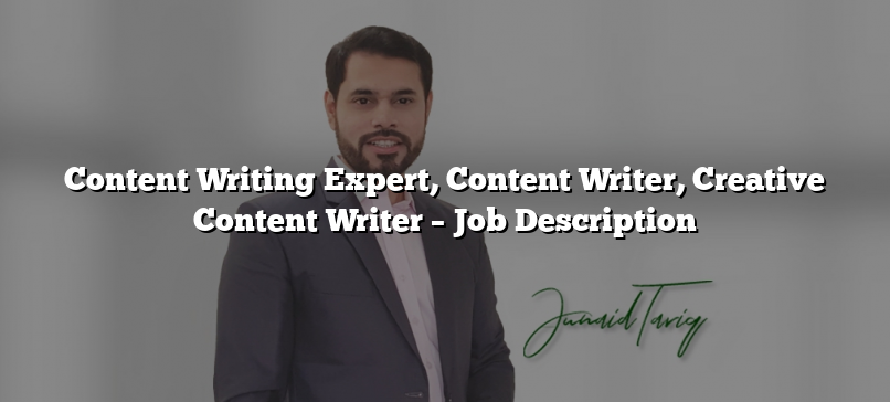 Content Writing Expert, Content Writer, Creative Content Writer – Job Description
