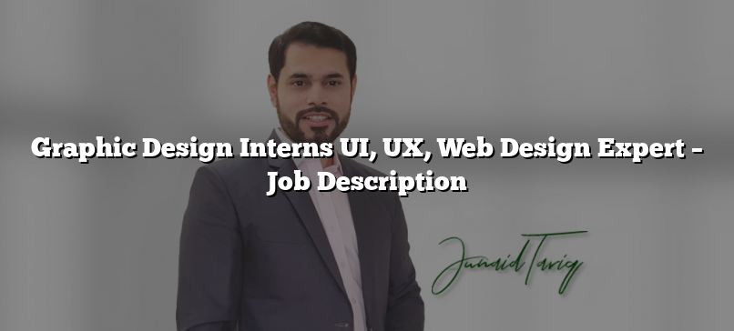 Graphic Design Interns UI, UX, Web Design Expert – Job Description