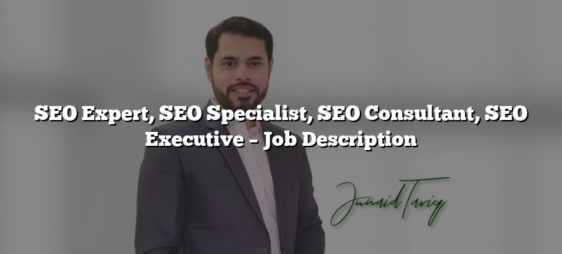 SEO Expert, SEO Specialist, SEO Consultant, SEO Executive – Job Description